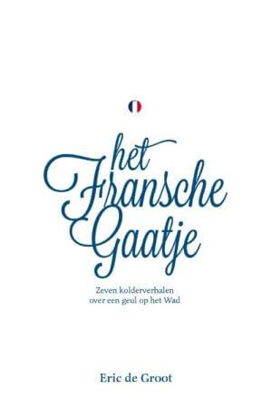 Het Fransche Gaatje, zeven kolderverhalen over een geul op het wad